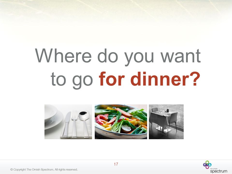 17 Where do you want to go for dinner?