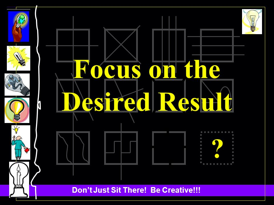 ? Focus on the Desired Result