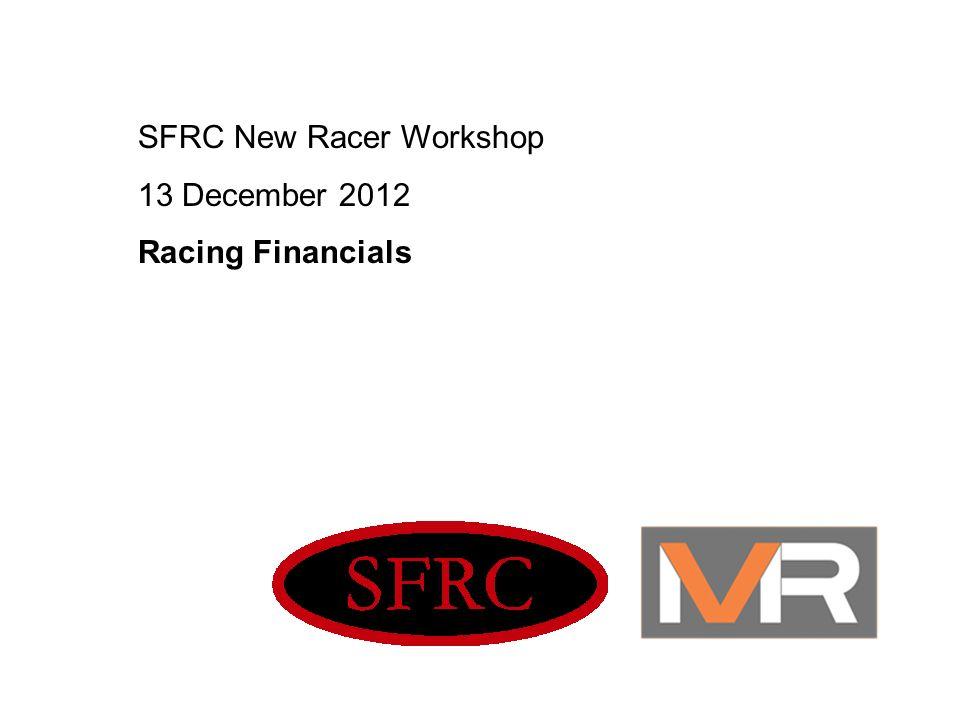 SFRC New Racer Workshop 13 December 2012 Racing Financials