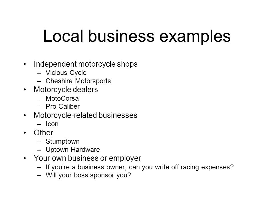 Local business examples Independent motorcycle shops –Vicious Cycle –Cheshire Motorsports Motorcycle dealers –MotoCorsa –Pro-Caliber Motorcycle-relate