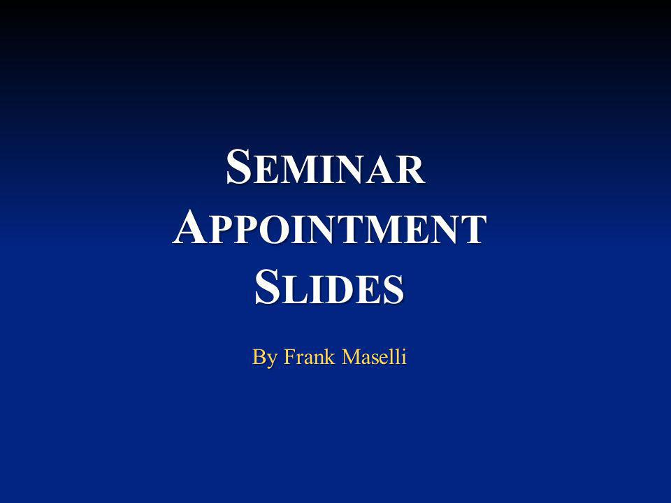 S EMINAR A PPOINTMENT S LIDES By Frank Maselli