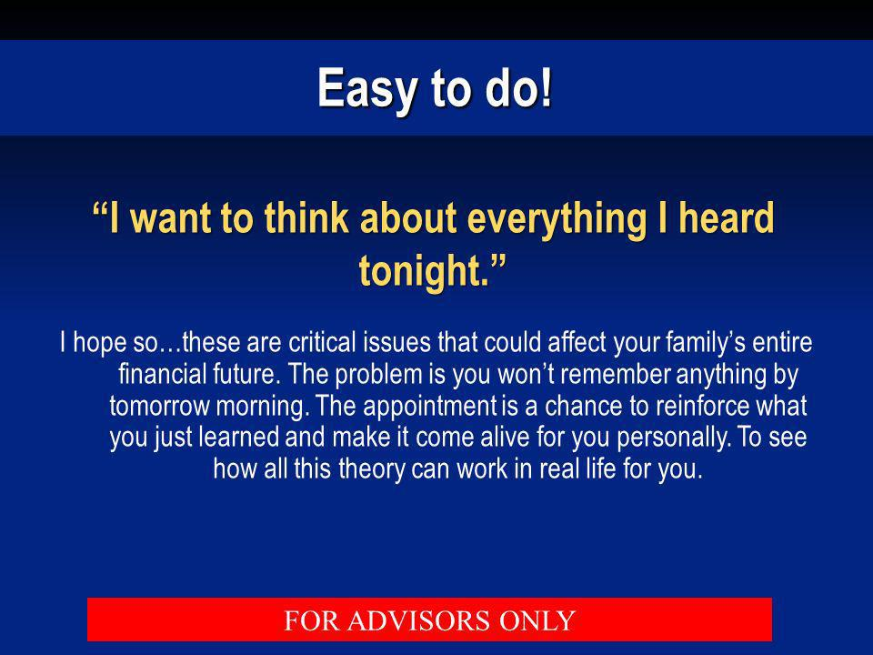 Easy to do! I want to think about everything I heard tonight. I hope so…these are critical issues that could affect your familys entire financial futu