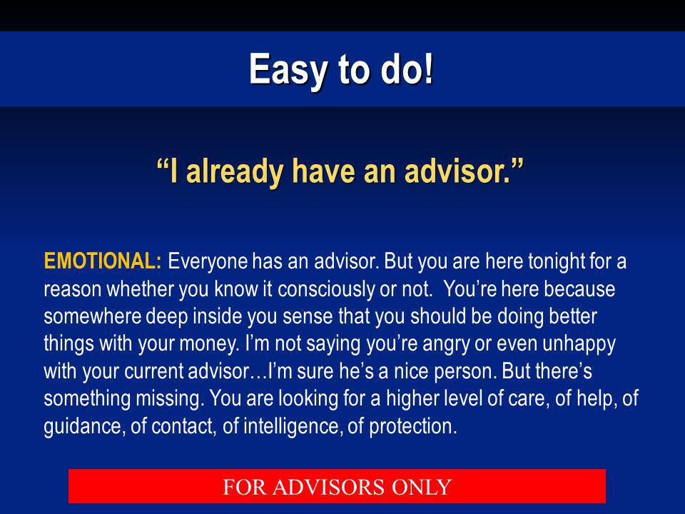 Easy to do! I already have an advisor. EMOTIONAL: Everyone has an advisor. But you are here tonight for a reason whether you know it consciously or no