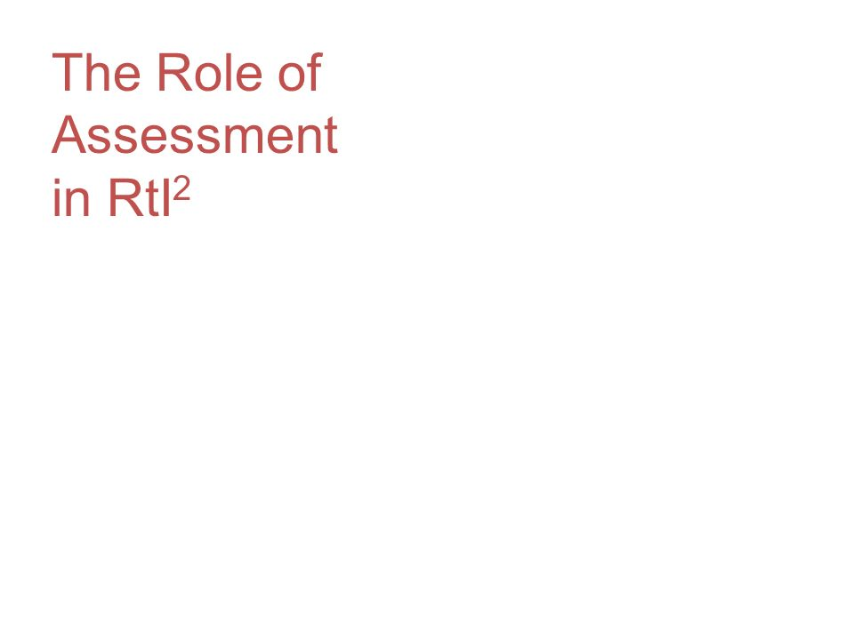 The Role of Assessment in RtI 2