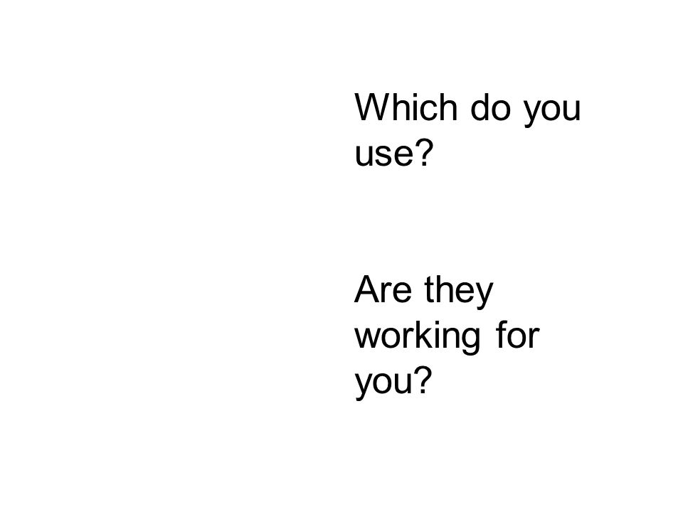 Which do you use? Are they working for you?