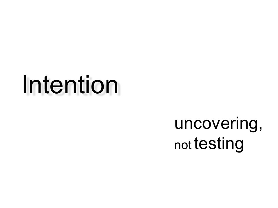 Intention uncovering, not testing