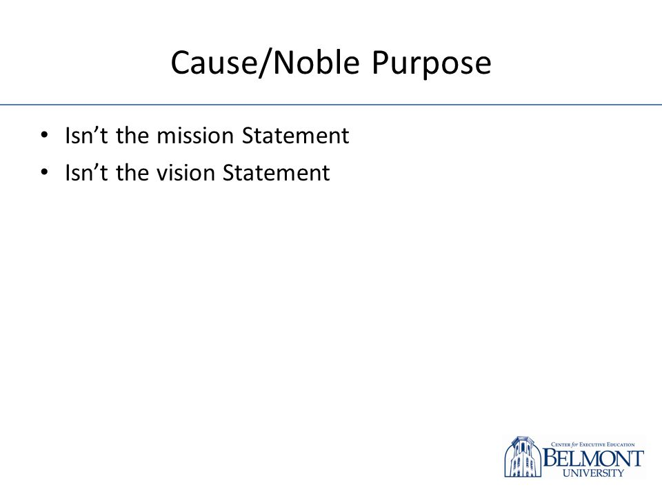 Cause/Noble Purpose Isnt the mission Statement Isnt the vision Statement