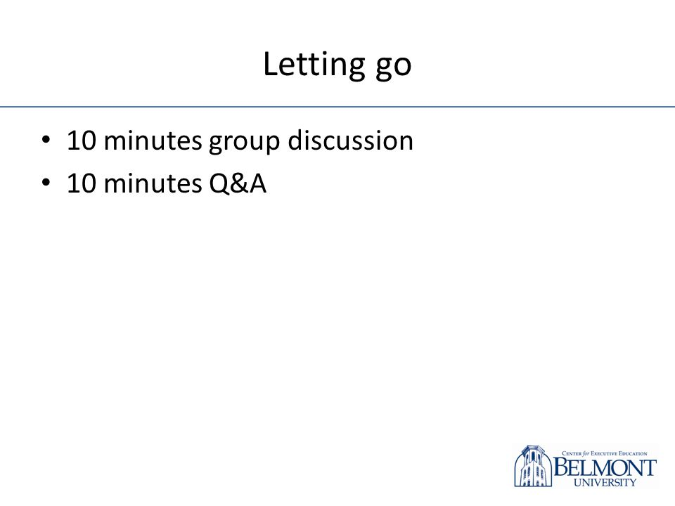 Letting go 10 minutes group discussion 10 minutes Q&A