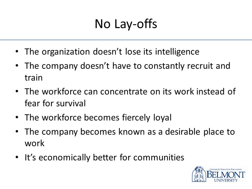 No Lay-offs The organization doesnt lose its intelligence The company doesnt have to constantly recruit and train The workforce can concentrate on its