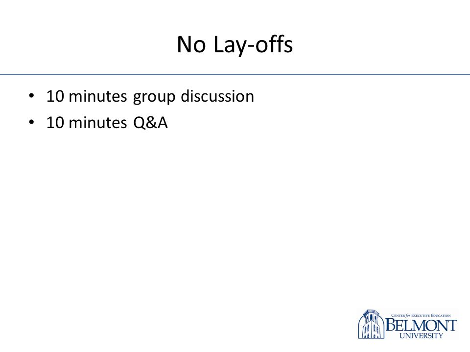No Lay-offs 10 minutes group discussion 10 minutes Q&A