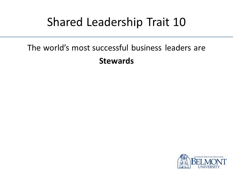 Shared Leadership Trait 10 The worlds most successful business leaders are Stewards