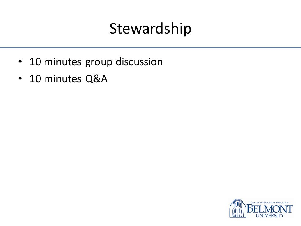 Stewardship 10 minutes group discussion 10 minutes Q&A
