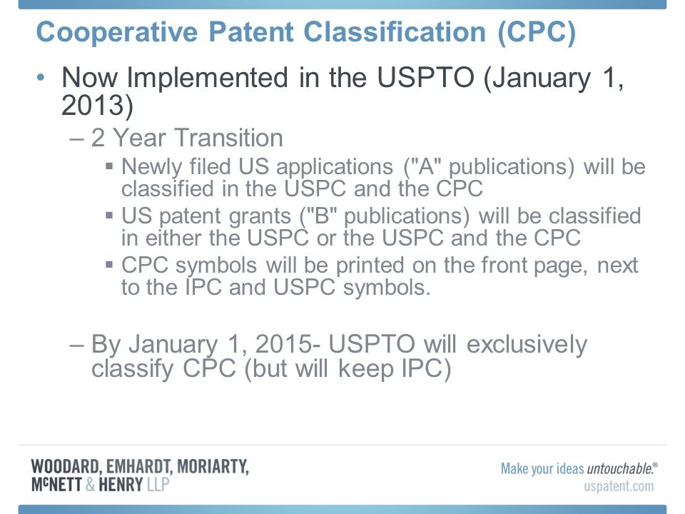 Cooperative Patent Classification (CPC) Now Implemented in the USPTO (January 1, 2013) –2 Year Transition Newly filed US applications (