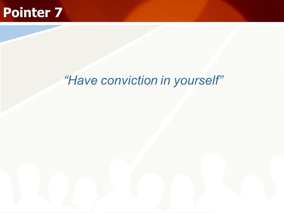 Have conviction in yourself Pointer 7