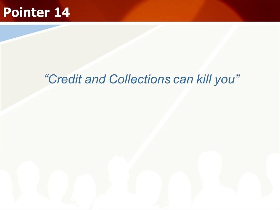 Credit and Collections can kill you Pointer 14
