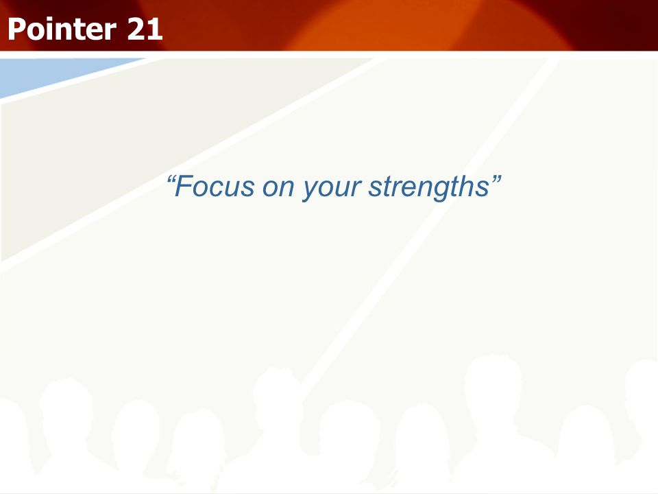 Focus on your strengths Pointer 21