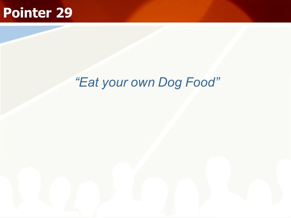 Eat your own Dog Food Pointer 29
