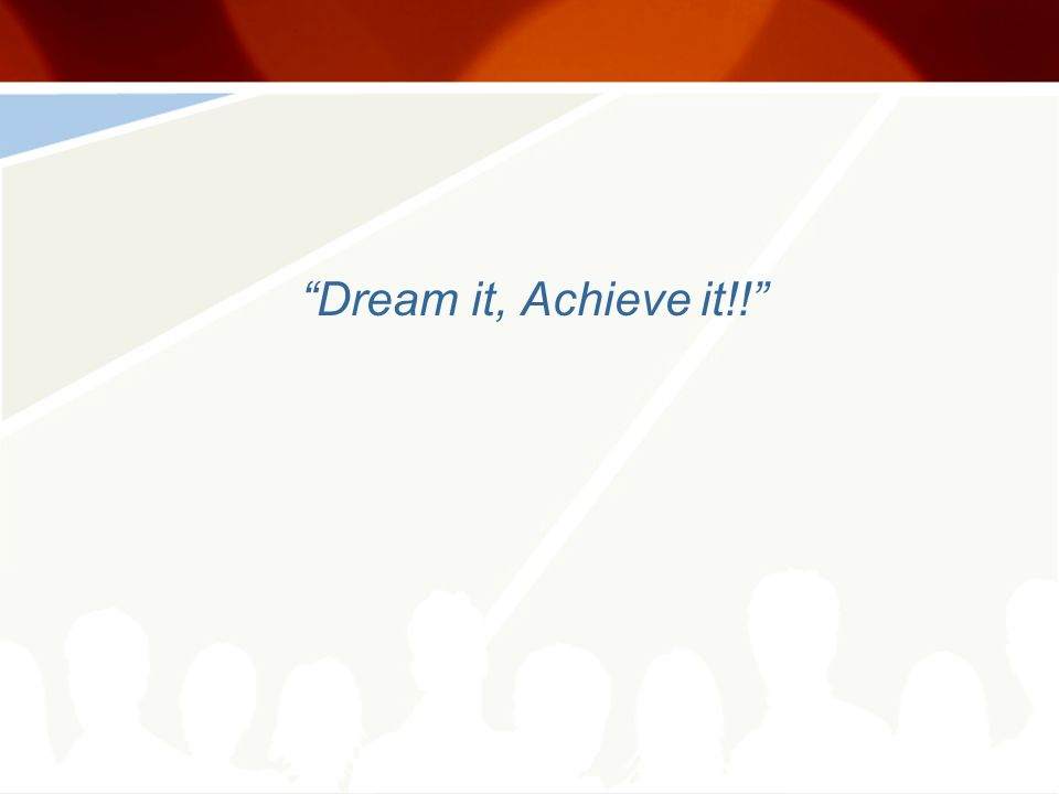Dream it, Achieve it!!