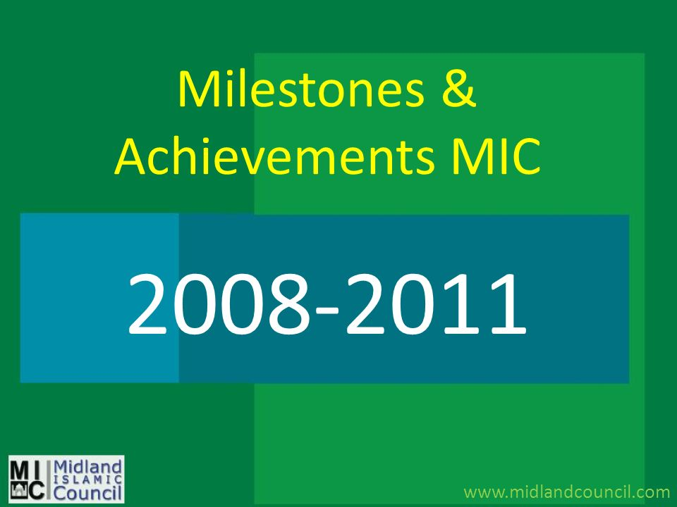 Milestones & Achievements MIC www.midlandcouncil.com 2008-2011