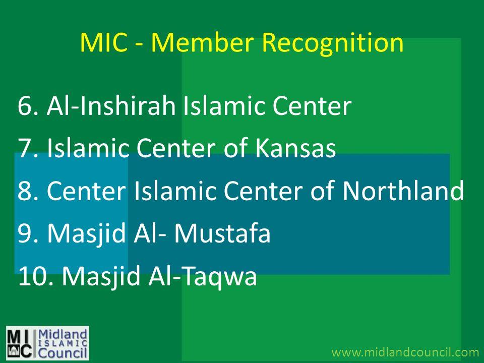 MIC - Member Recognition 6. Al-Inshirah Islamic Center 7. Islamic Center of Kansas 8. Center Islamic Center of Northland 9. Masjid Al- Mustafa 10. Mas