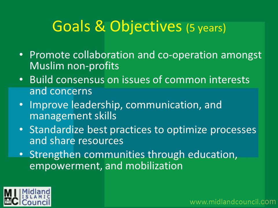 Goals & Objectives (5 years) Promote collaboration and co-operation amongst Muslim non-profits Build consensus on issues of common interests and conce