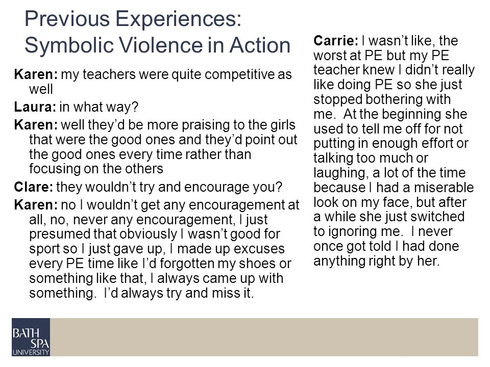 Previous Experiences: Symbolic Violence in Action Karen: my teachers were quite competitive as well Laura: in what way? Karen: well theyd be more prai
