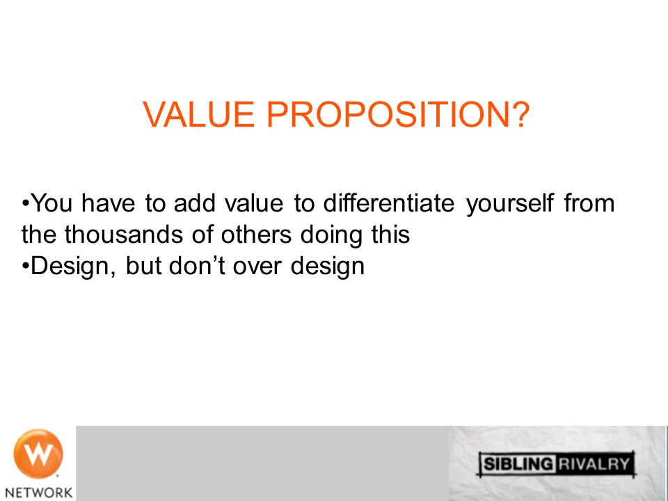 VALUE PROPOSITION? You have to add value to differentiate yourself from the thousands of others doing this Design, but dont over design