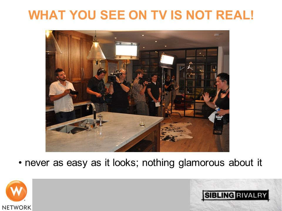 never as easy as it looks; nothing glamorous about it WHAT YOU SEE ON TV IS NOT REAL!