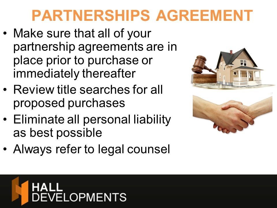 Make sure that all of your partnership agreements are in place prior to purchase or immediately thereafter Review title searches for all proposed purc