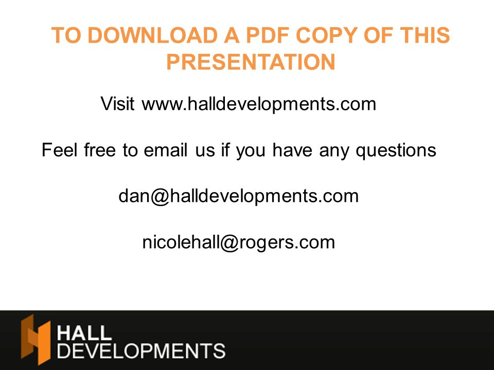 TO DOWNLOAD A PDF COPY OF THIS PRESENTATION Visit www.halldevelopments.com Feel free to email us if you have any questions dan@halldevelopments.com ni