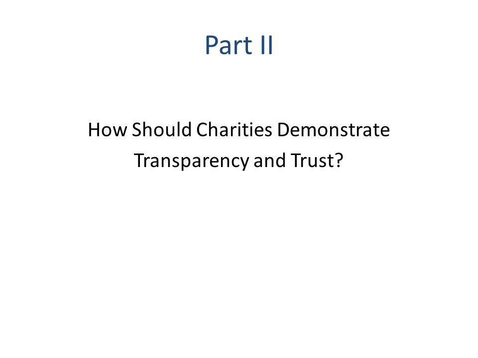 Part II How Should Charities Demonstrate Transparency and Trust?