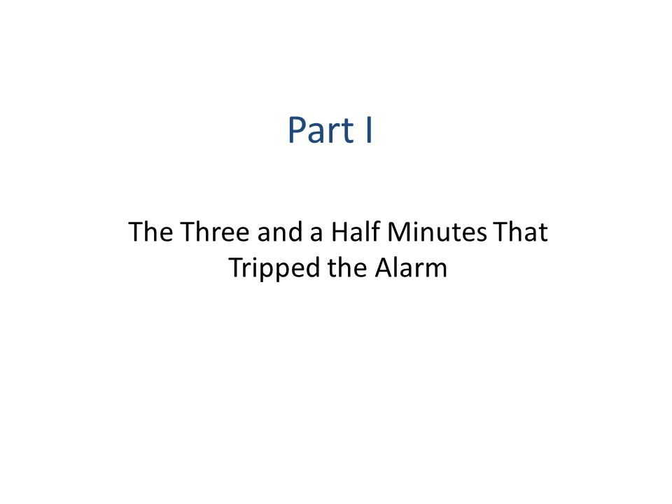 Part I The Three and a Half Minutes That Tripped the Alarm