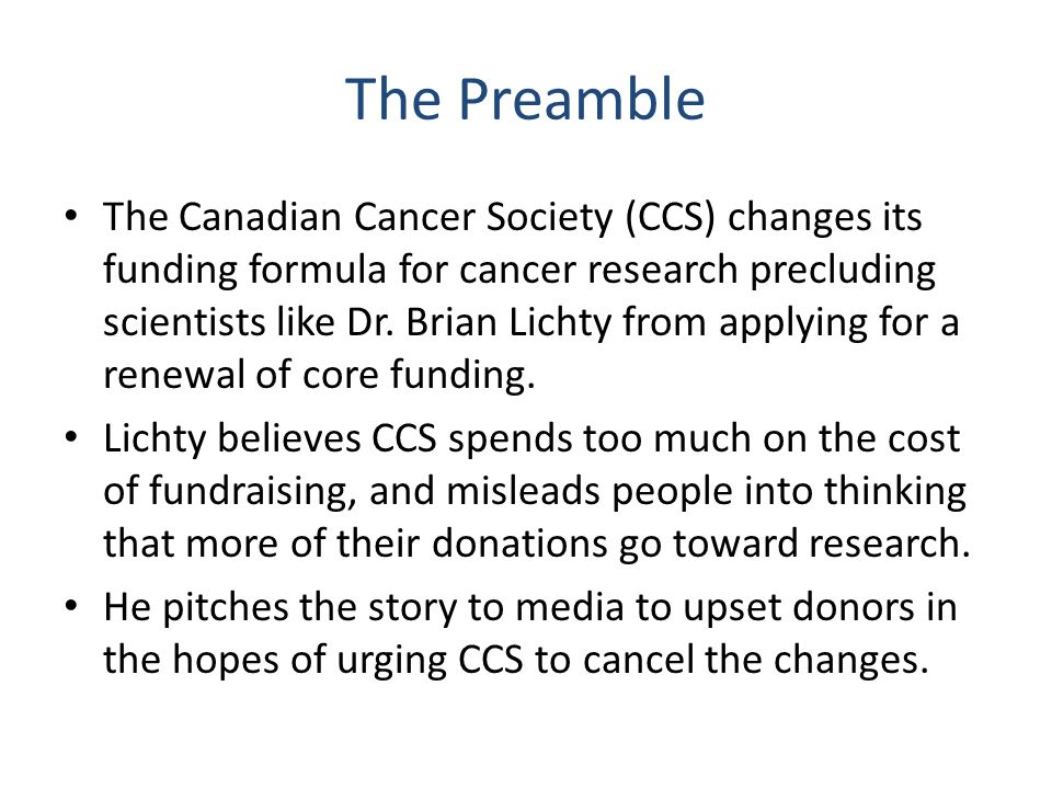 The Preamble The Canadian Cancer Society (CCS) changes its funding formula for cancer research precluding scientists like Dr. Brian Lichty from applyi