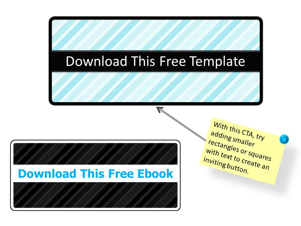 Download This Free Template With this CTA, try adding smaller rectangles or squares with text to create an inviting button. Download This Free Ebook