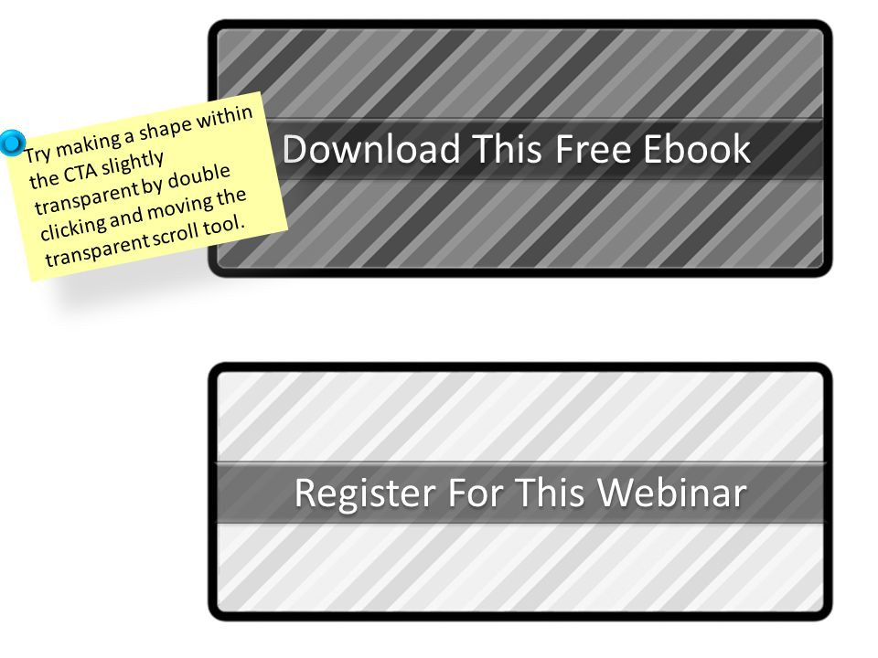 Download This Free Ebook Try making a shape within the CTA slightly transparent by double clicking and moving the transparent scroll tool. Register Fo