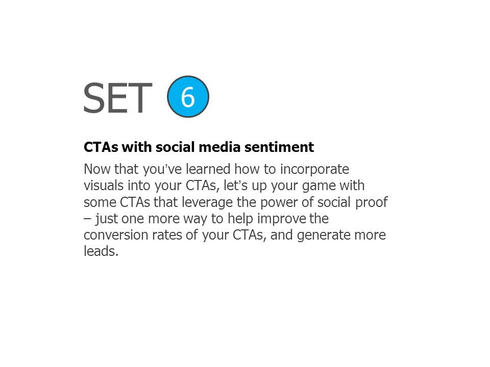SET CTAs with social media sentiment 6 Now that youve learned how to incorporate visuals into your CTAs, lets up your game with some CTAs that leverag