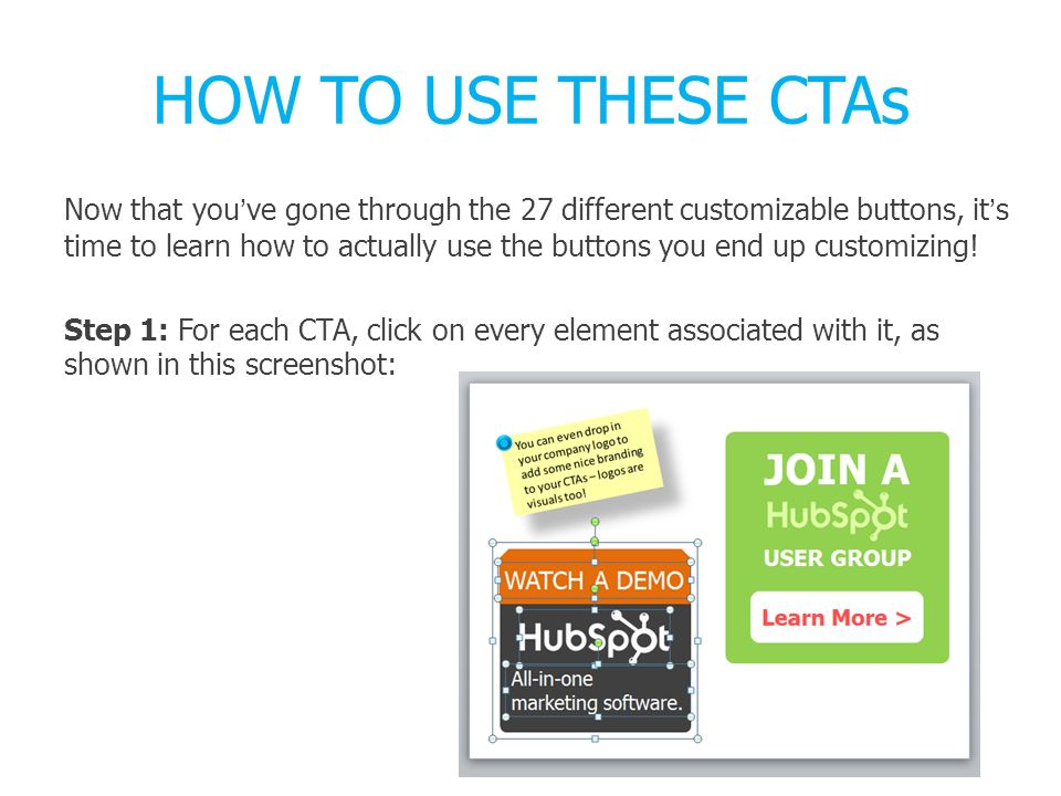 HOW TO USE THESE CTAs Now that youve gone through the 27 different customizable buttons, its time to learn how to actually use the buttons you end up