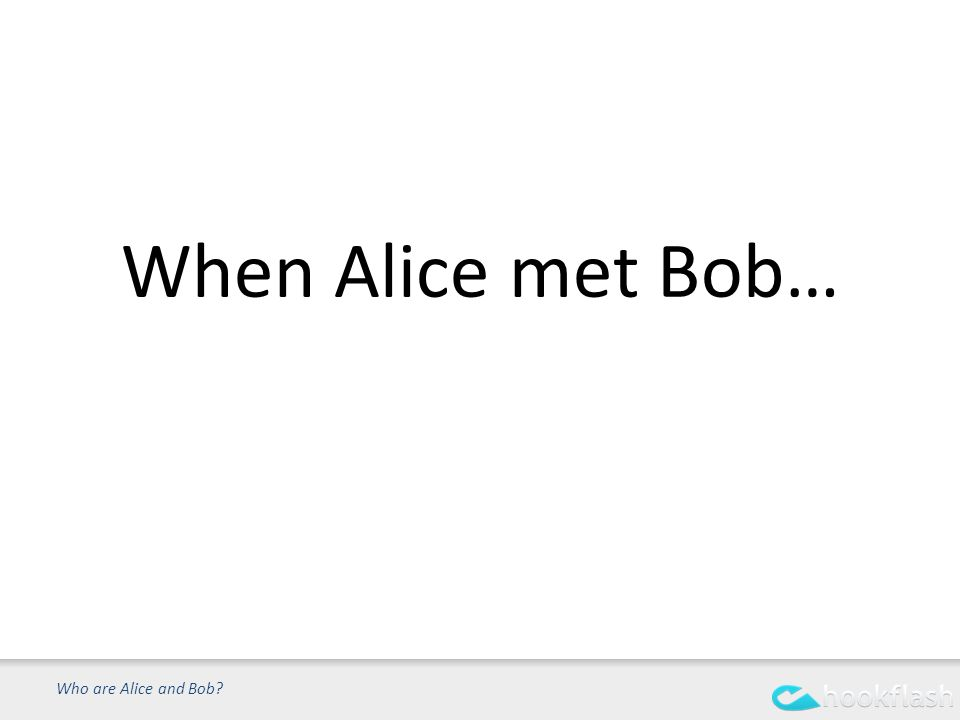When Alice met Bob… Who are Alice and Bob