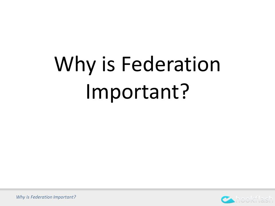 Why is Federation Important