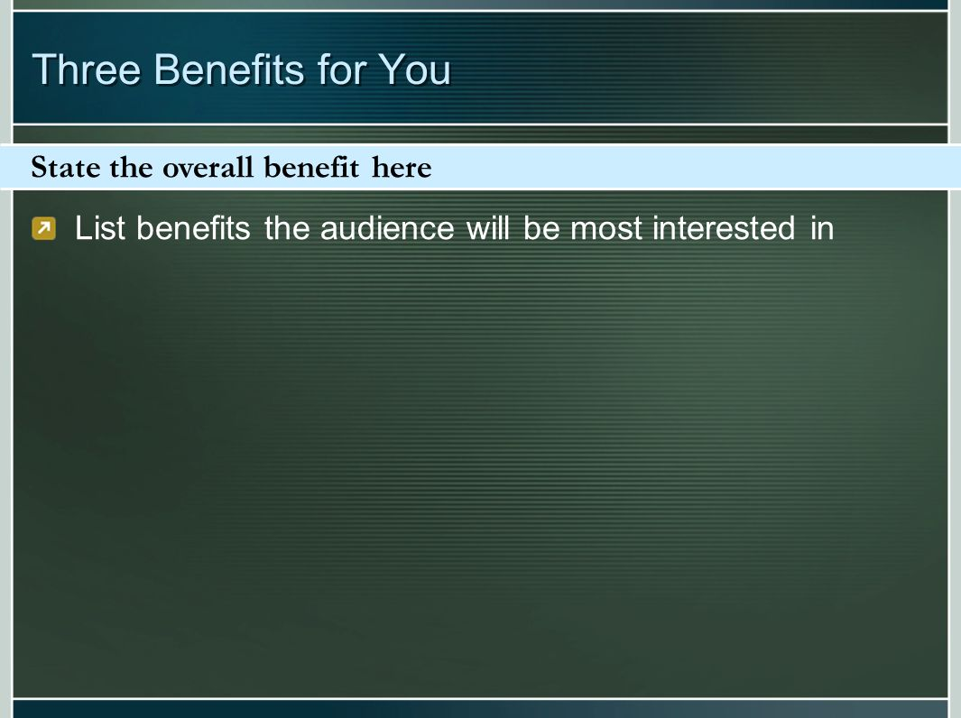 List benefits the audience will be most interested in State the overall benefit here Three Benefits for You