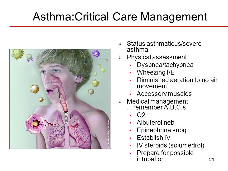21 Asthma:Critical Care Management Status asthmaticus/severe asthma Physical assessment Dyspnea/tachypnea Wheezing I/E Diminished aeration to no air m