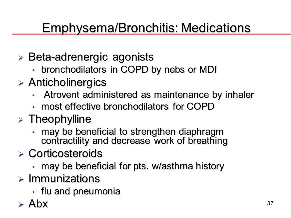 37 Emphysema/Bronchitis: Medications Beta-adrenergic agonists Beta-adrenergic agonists bronchodilators in COPD by nebs or MDI bronchodilators in COPD