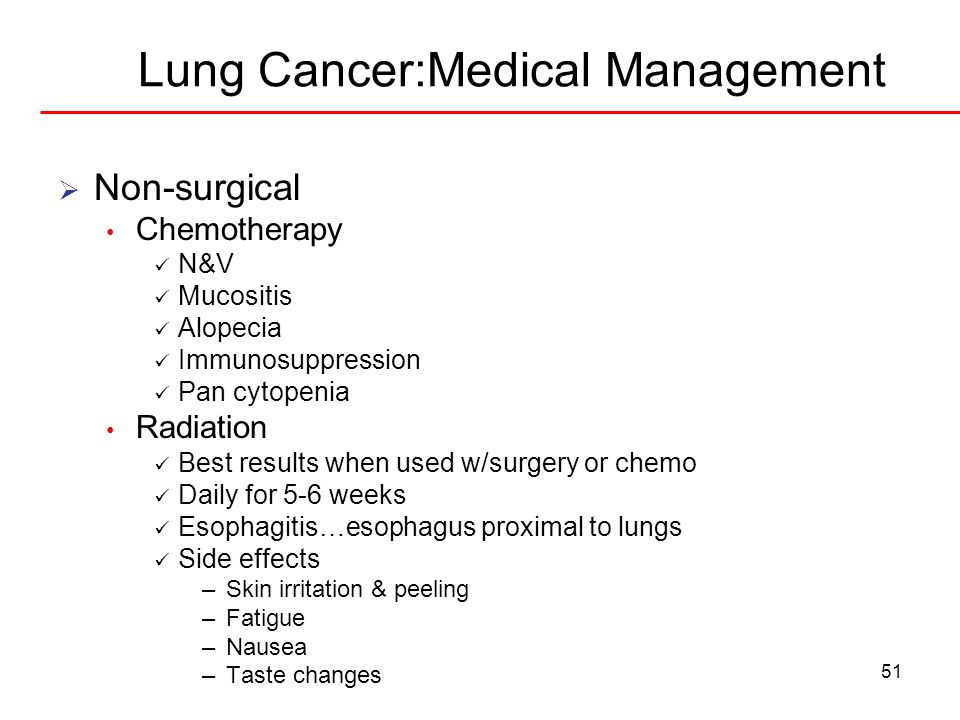 51 Lung Cancer:Medical Management Non-surgical Chemotherapy N&V Mucositis Alopecia Immunosuppression Pan cytopenia Radiation Best results when used w/