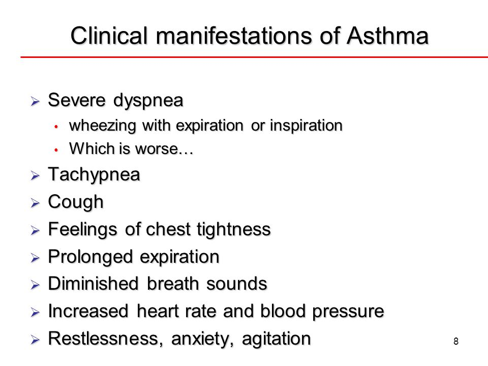 8 Clinical manifestations of Asthma Severe dyspnea Severe dyspnea wheezing with expiration or inspiration wheezing with expiration or inspiration Whic