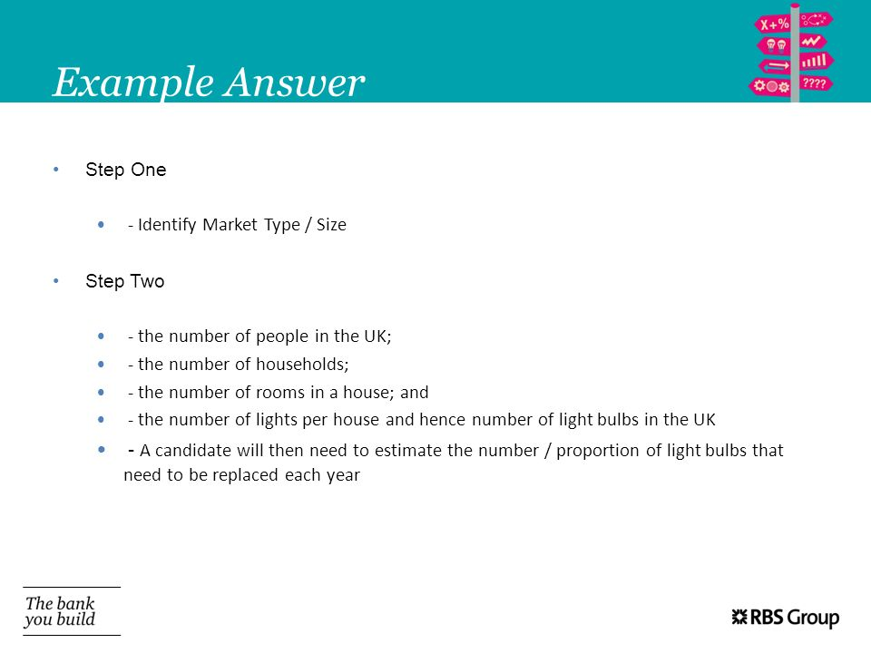 Example Answer Step One - Identify Market Type / Size Step Two - the number of people in the UK; - the number of households; - the number of rooms in