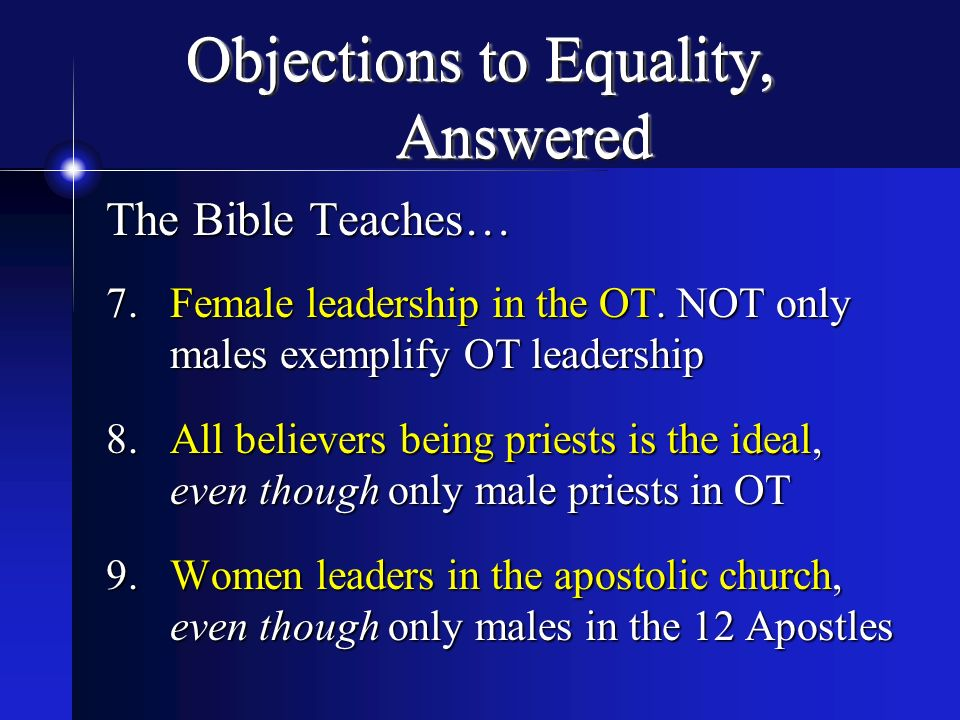 Objections to Equality, Answered The Bible Teaches… 7.Female leadership in the OT. NOT only males exemplify OT leadership 8.All believers being priest