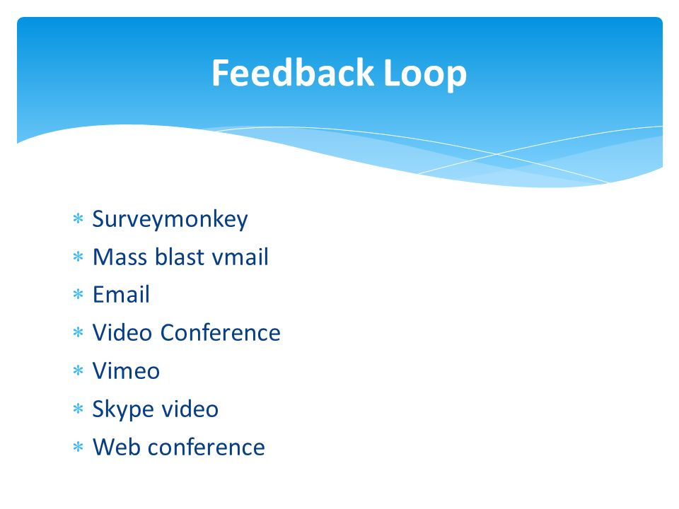 Surveymonkey Mass blast vmail Email Video Conference Vimeo Skype video Web conference Feedback Loop