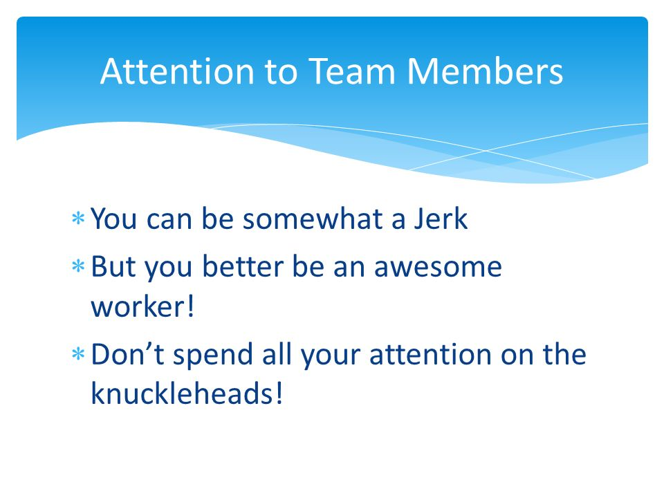 You can be somewhat a Jerk But you better be an awesome worker.