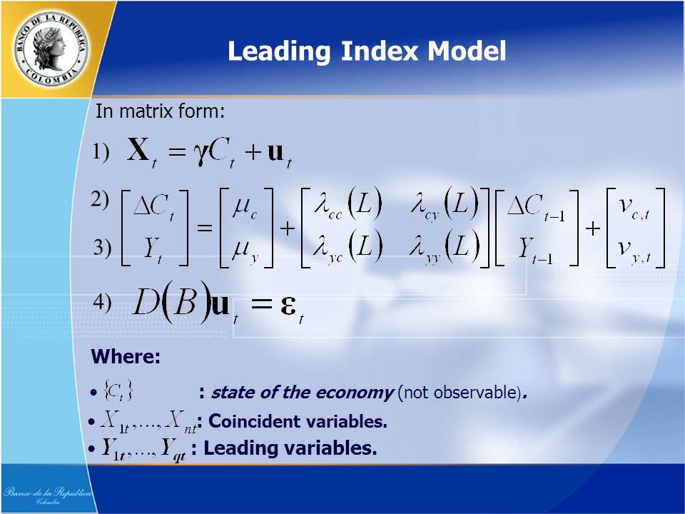 Leading Index Model 1) 2) 4) 3) In matrix form: : state of the economy (not observable ).