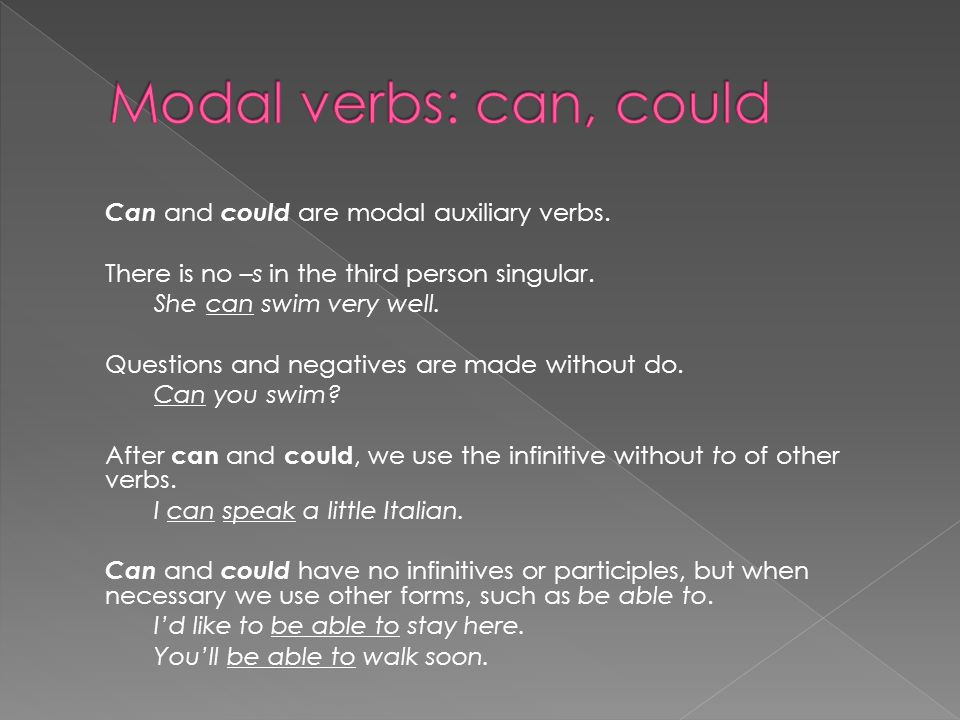 Can and could are modal auxiliary verbs. There is no –s in the third person singular.